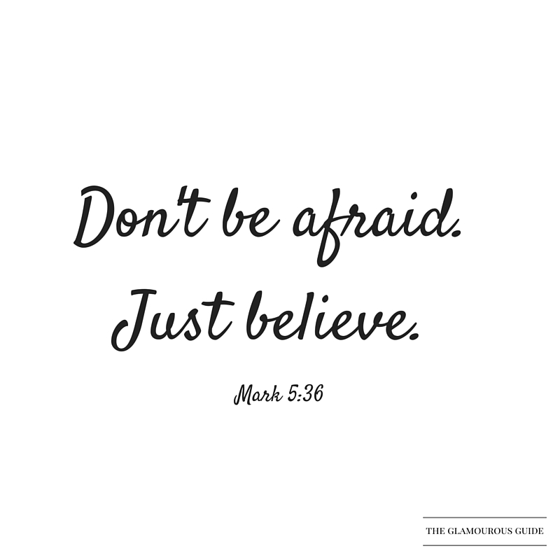 Don't be afraid.